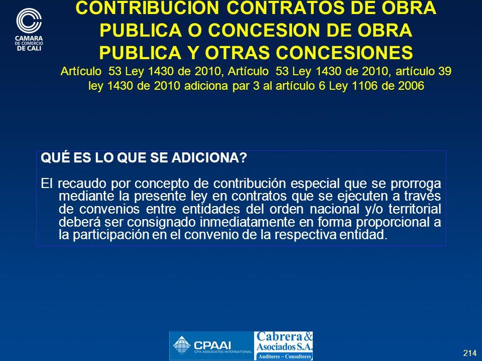 CONTRIBUCION CONTRATOS DE OBRA PUBLICA O CONCESION DE OBRA PUBLICA Y OTRAS CONCESIONES Artículo 53 Ley 1430 de 2010, Artículo 53 Ley 1430 de 2010, artículo 39 ley 1430 de 2010 adiciona par 3 al artículo 6 Ley 1106 de 2006