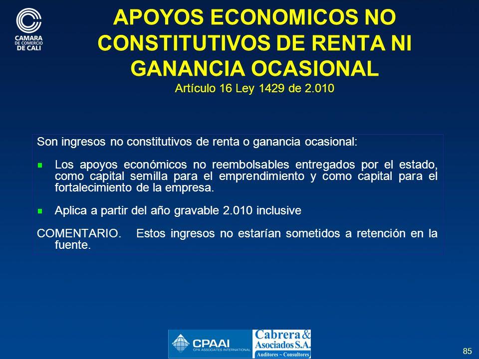 APOYOS ECONOMICOS NO CONSTITUTIVOS DE RENTA NI GANANCIA OCASIONAL Artículo 16 Ley 1429 de 2.010