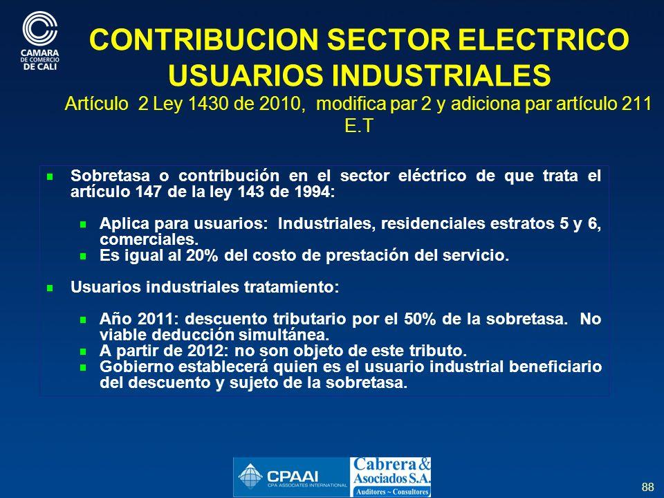CONTRIBUCION SECTOR ELECTRICO USUARIOS INDUSTRIALES Artículo 2 Ley 1430 de 2010, modifica par 2 y adiciona par artículo 211 E.T