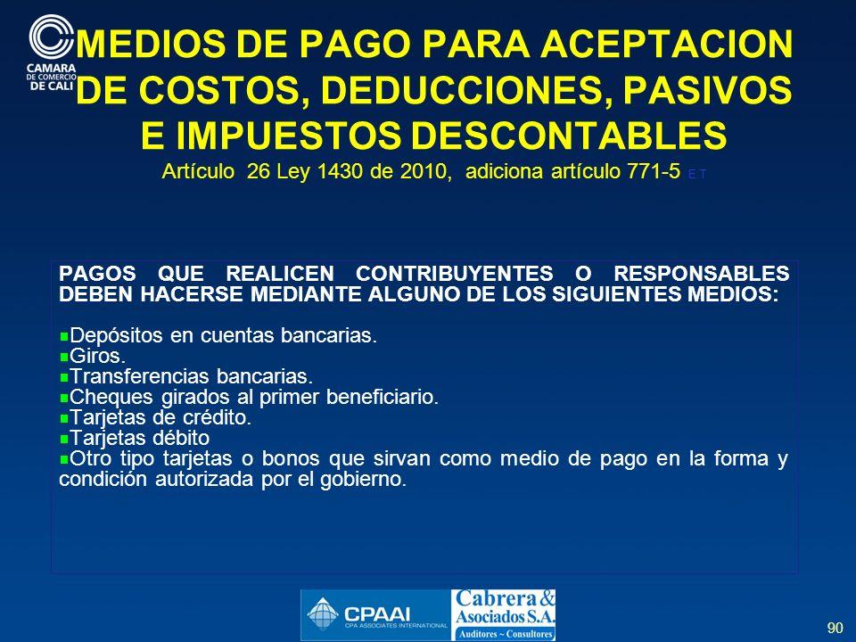 MEDIOS DE PAGO PARA ACEPTACION DE COSTOS, DEDUCCIONES, PASIVOS E IMPUESTOS DESCONTABLES Artículo 26 Ley 1430 de 2010, adiciona artículo 771-5 E.T