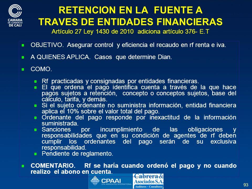 RETENCION EN LA FUENTE A TRAVES DE ENTIDADES FINANCIERAS Artículo 27 Ley 1430 de 2010 adiciona artículo 376- E.T