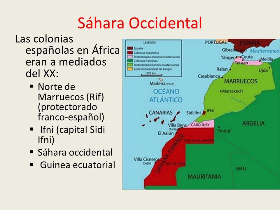 Sáhara Occidental Las colonias españolas en África eran a mediados del XX: Norte de Marruecos (Rif) (protectorado franco-español)
