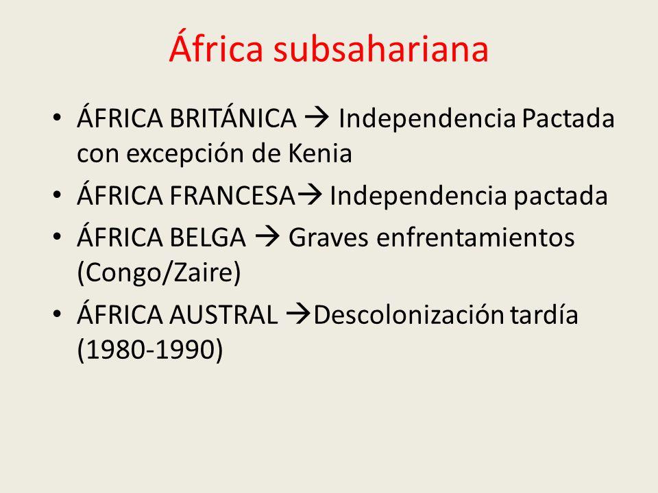 África subsahariana ÁFRICA BRITÁNICA  Independencia Pactada con excepción de Kenia. ÁFRICA FRANCESA Independencia pactada.