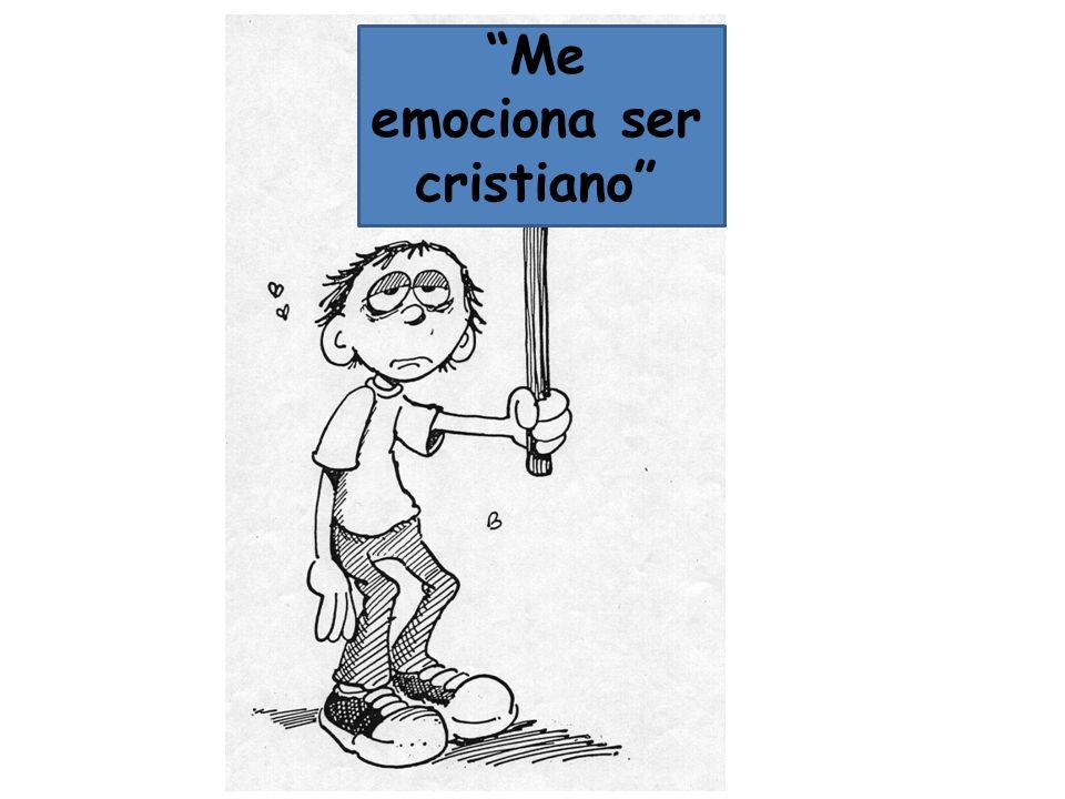 Me emociona ser cristiano
