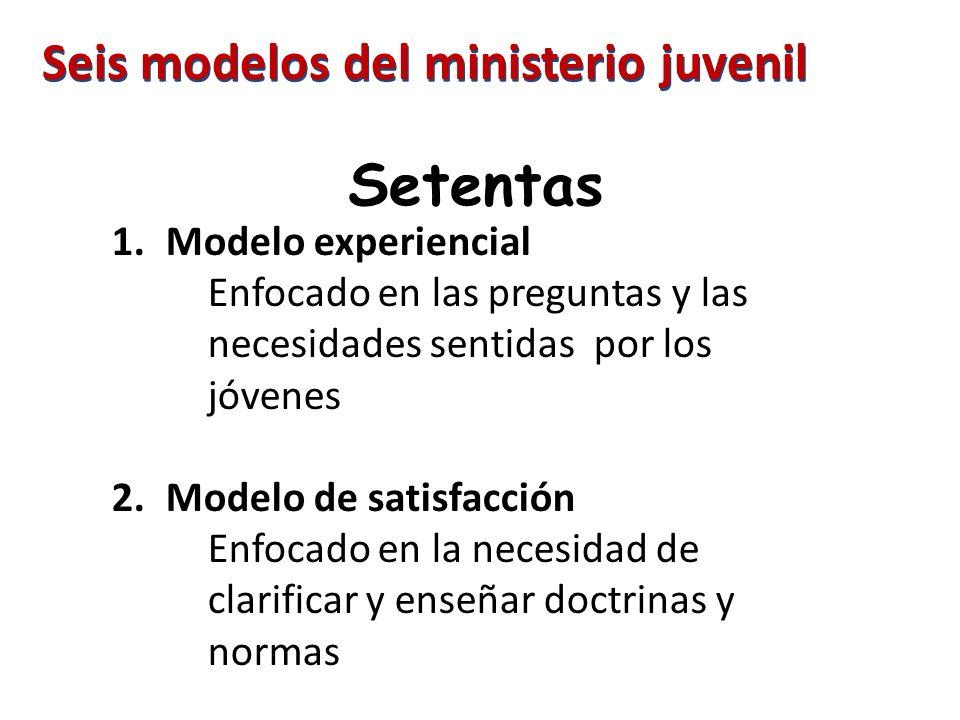 Setentas Seis modelos del ministerio juvenil Modelo experiencial