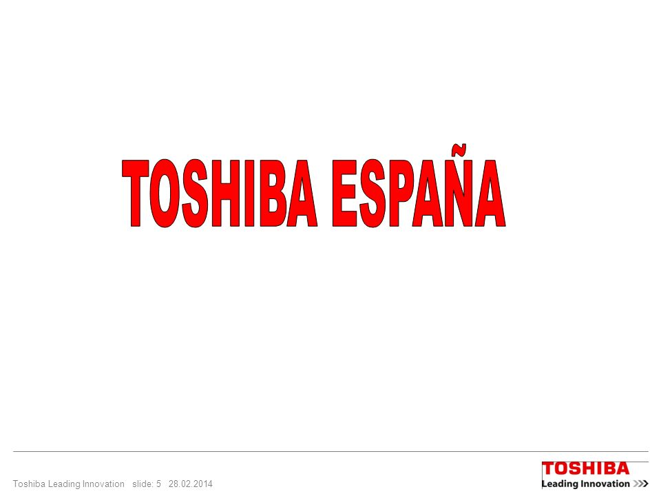 TOSHIBA ESPAÑA Toshiba Leading Innovation slide: 5 29.03.2017