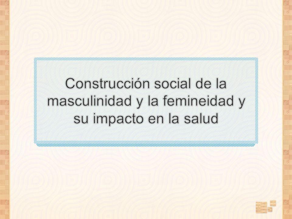 Construcción social de la masculinidad y la femineidad y su impacto en la salud