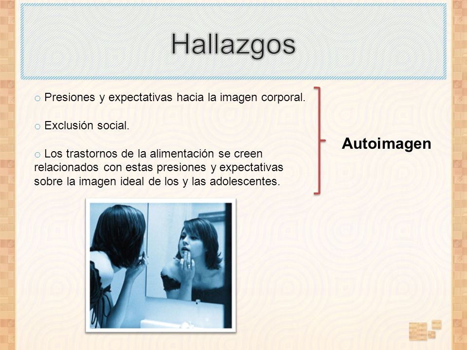 Hallazgos Presiones y expectativas hacia la imagen corporal. Exclusión social.