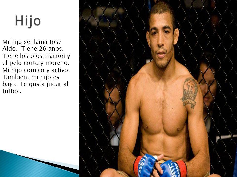 Hijo Mi hijo se llama Jose Aldo. Tiene 26 anos.