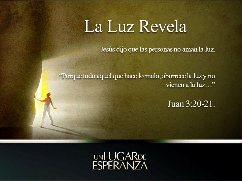 La Luz Revela Jesús dijo que las personas no aman la luz. Porque todo aquel que hace lo malo, aborrece la luz y no vienen a la luz…