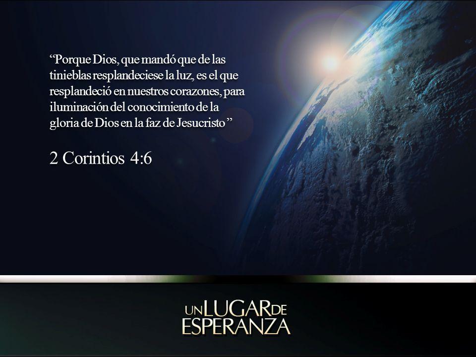 Porque Dios, que mandó que de las tinieblas resplandeciese la luz, es el que resplandeció en nuestros corazones, para iluminación del conocimiento de la gloria de Dios en la faz de Jesucristo