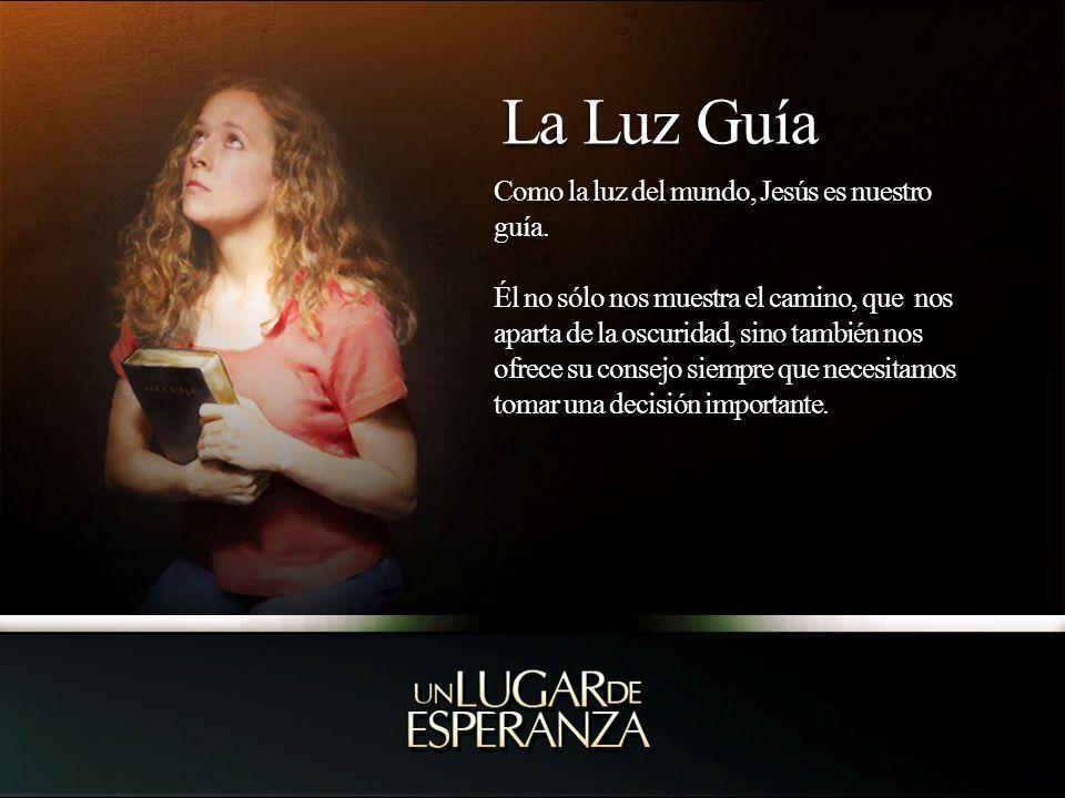 La Luz Guía Como la luz del mundo, Jesús es nuestro guía.