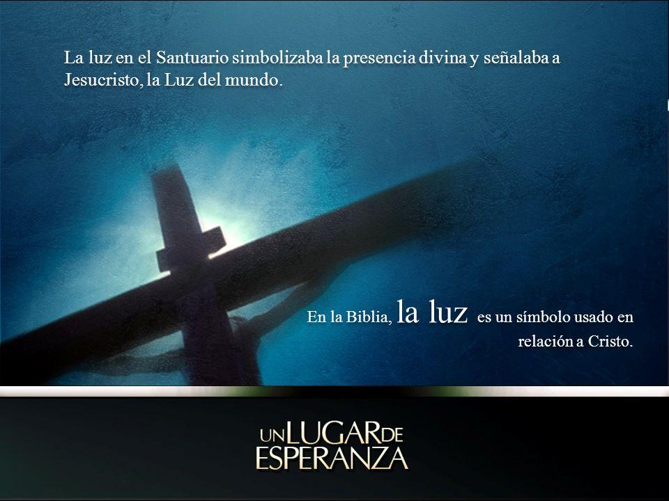 La luz en el Santuario simbolizaba la presencia divina y señalaba a Jesucristo, la Luz del mundo.
