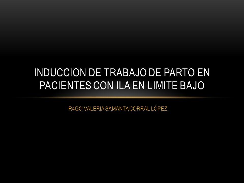 INDUCCION DE TRABAJO DE PARTO EN PACIENTES CON ILA EN LIMITE BAJO