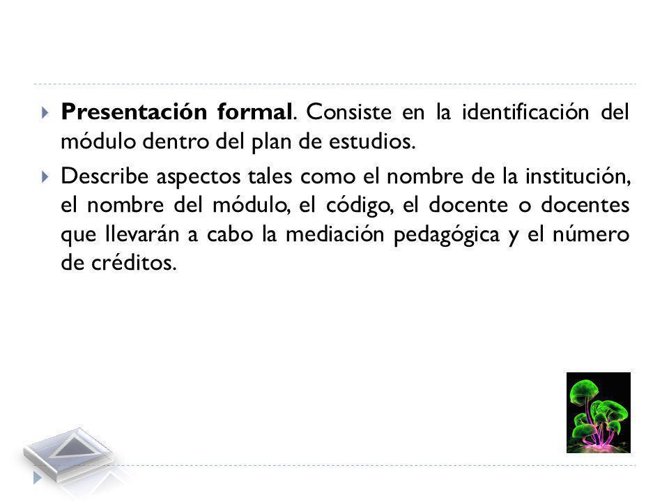 Presentación formal. Consiste en la identificación del módulo dentro del plan de estudios.