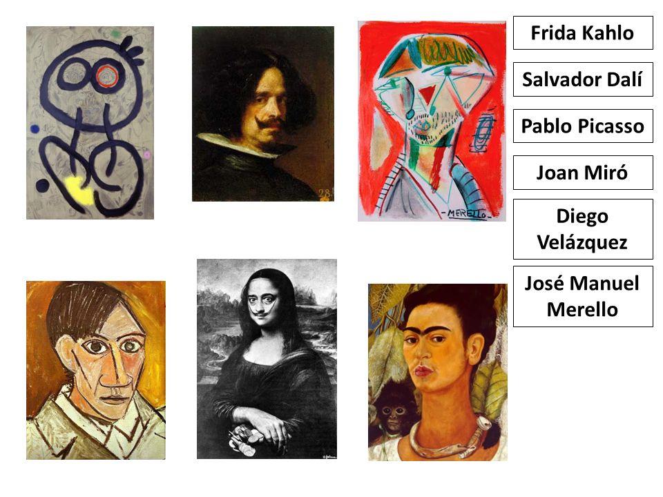 Frida Kahlo Salvador Dalí Pablo Picasso Joan Miró Diego Velázquez