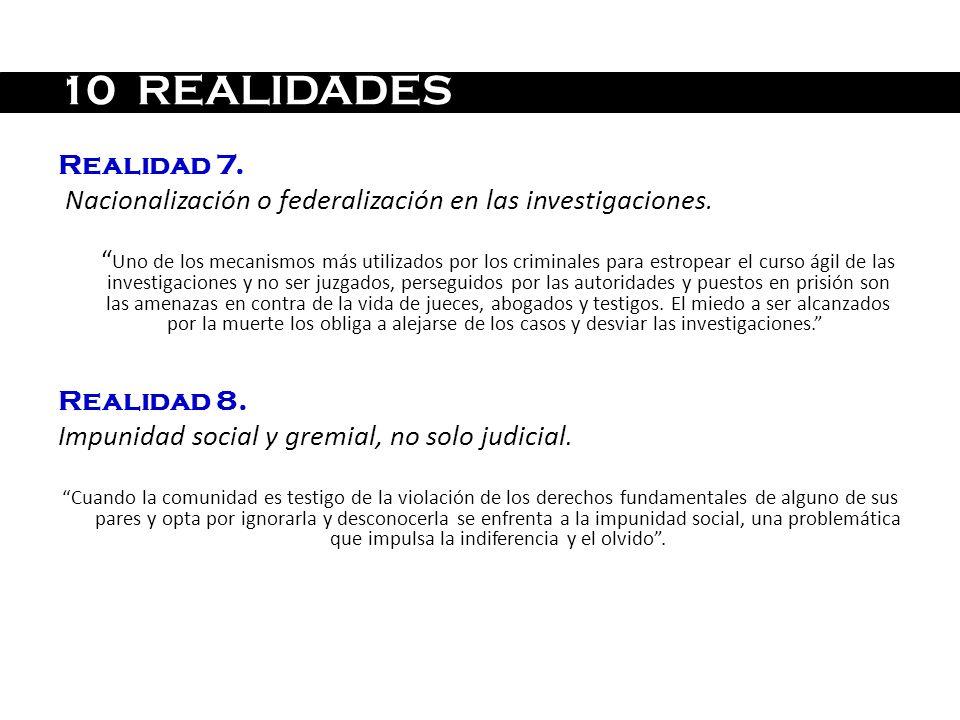 10 REALIDADES Realidad 7. Nacionalización o federalización en las investigaciones.