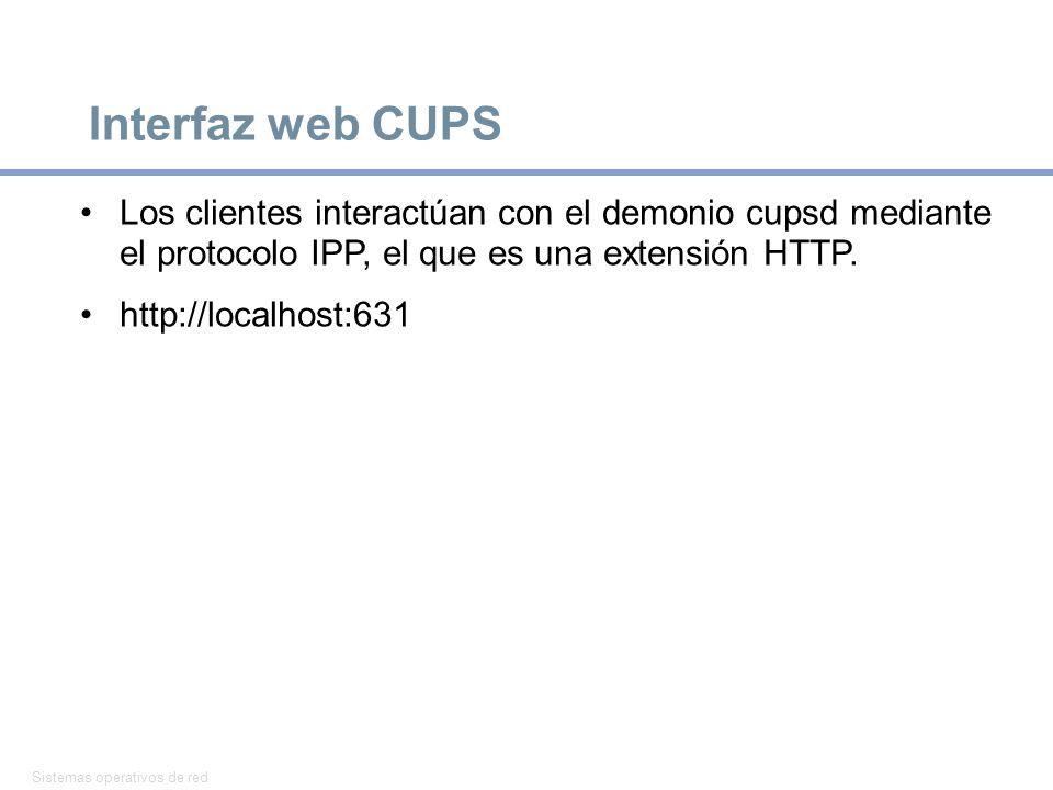 Interfaz web CUPS Los clientes interactúan con el demonio cupsd mediante el protocolo IPP, el que es una extensión HTTP.