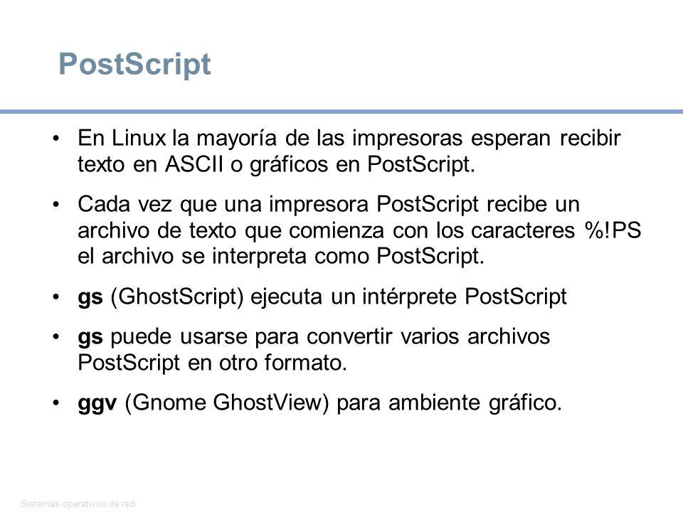 PostScript En Linux la mayoría de las impresoras esperan recibir texto en ASCII o gráficos en PostScript.