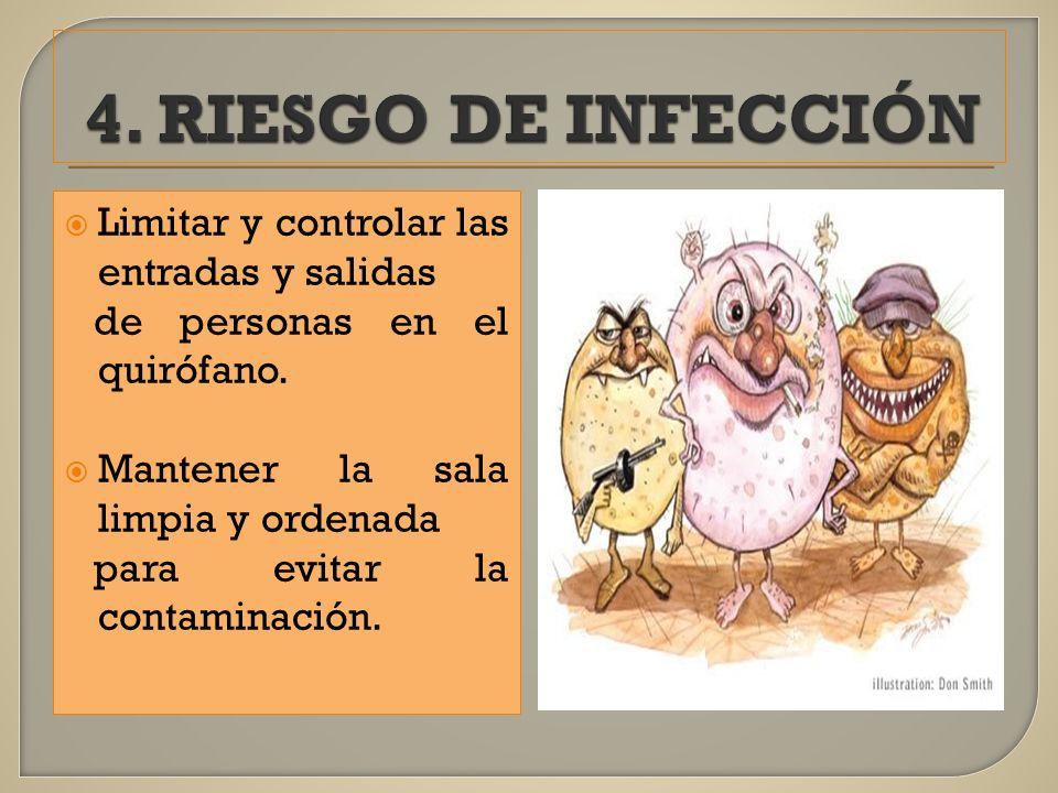 4. RIESGO DE INFECCIÓN Limitar y controlar las entradas y salidas
