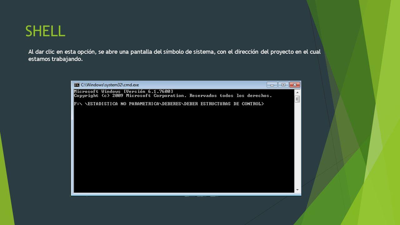 SHELL Al dar clic en esta opción, se abre una pantalla del símbolo de sistema, con el dirección del proyecto en el cual estamos trabajando.