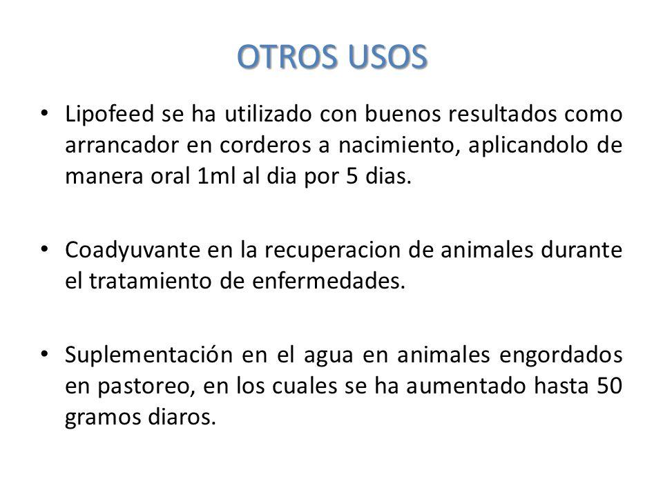OTROS USOS Lipofeed se ha utilizado con buenos resultados como arrancador en corderos a nacimiento, aplicandolo de manera oral 1ml al dia por 5 dias.