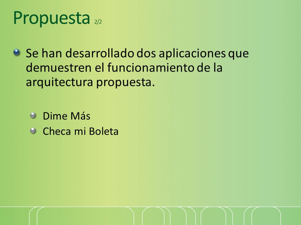 Propuesta 2/2 Se han desarrollado dos aplicaciones que demuestren el funcionamiento de la arquitectura propuesta.
