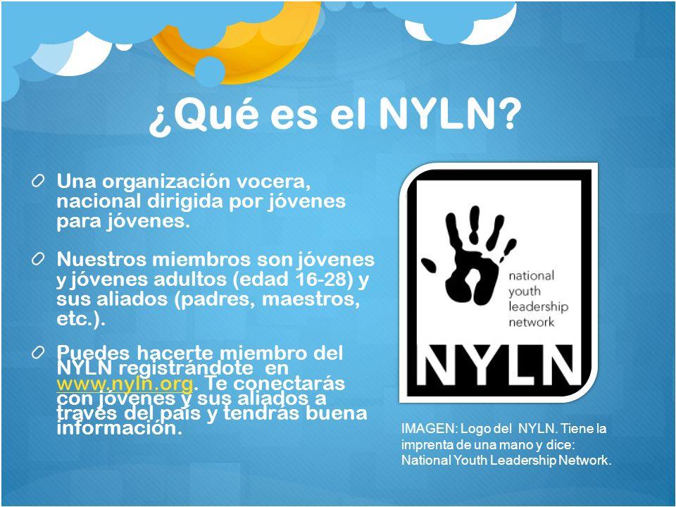 ¿Qué es el NYLN Una organización vocera, nacional dirigida por jóvenes para jóvenes.