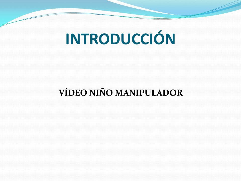 VÍDEO NIÑO MANIPULADOR