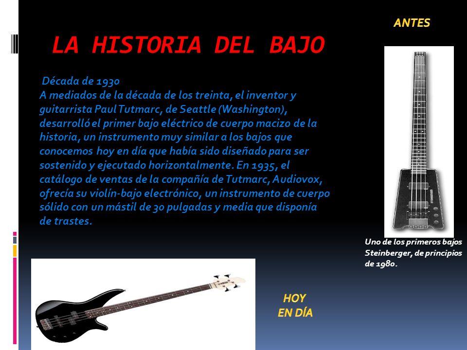 LA HISTORIA DEL BAJO ANTES Década de 1930
