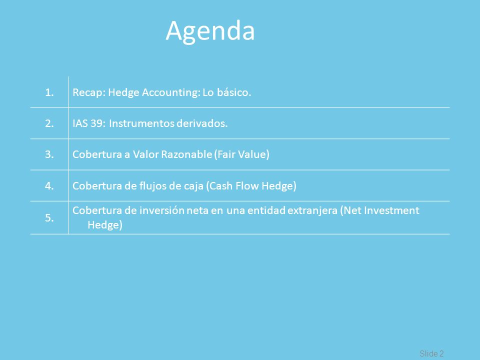 Agenda 1. Recap: Hedge Accounting: Lo básico. 2.