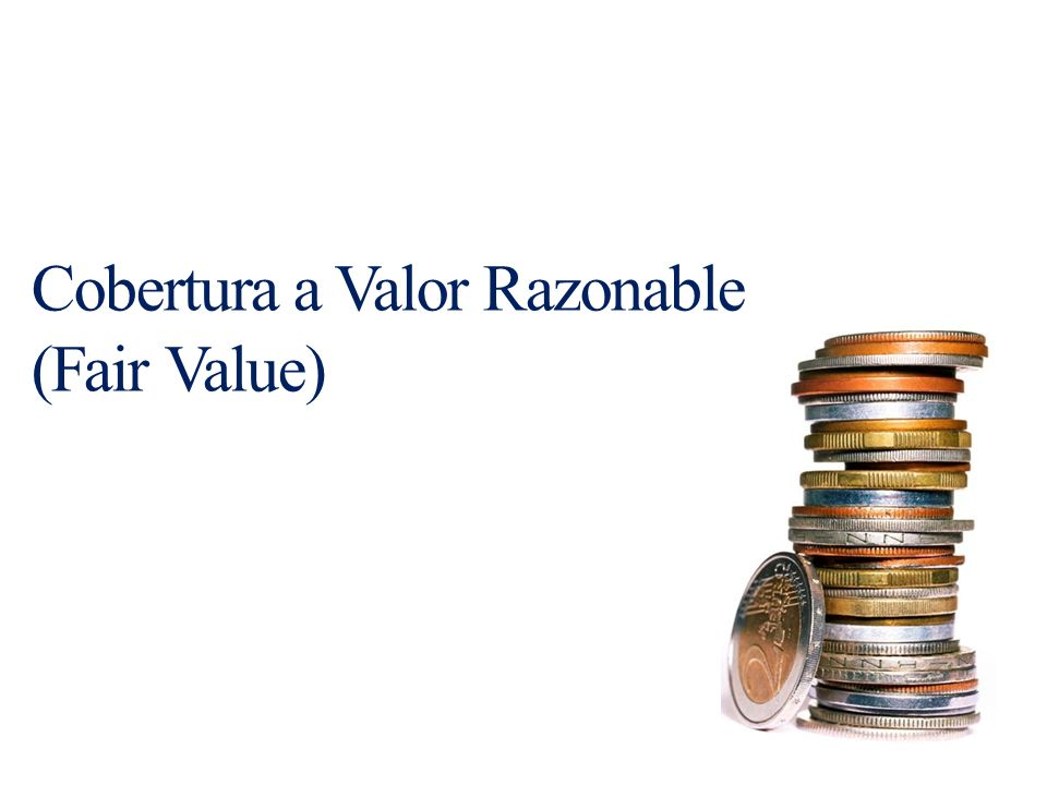 Cobertura a Valor Razonable (Fair Value)