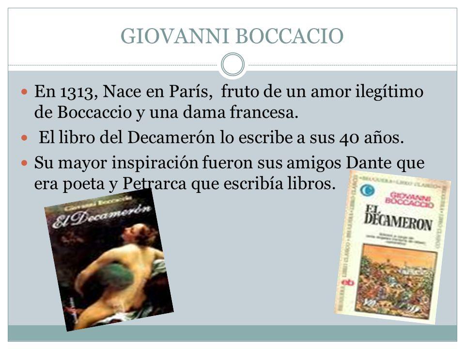 GIOVANNI BOCCACIO En 1313, Nace en París, fruto de un amor ilegítimo de Boccaccio y una dama francesa.