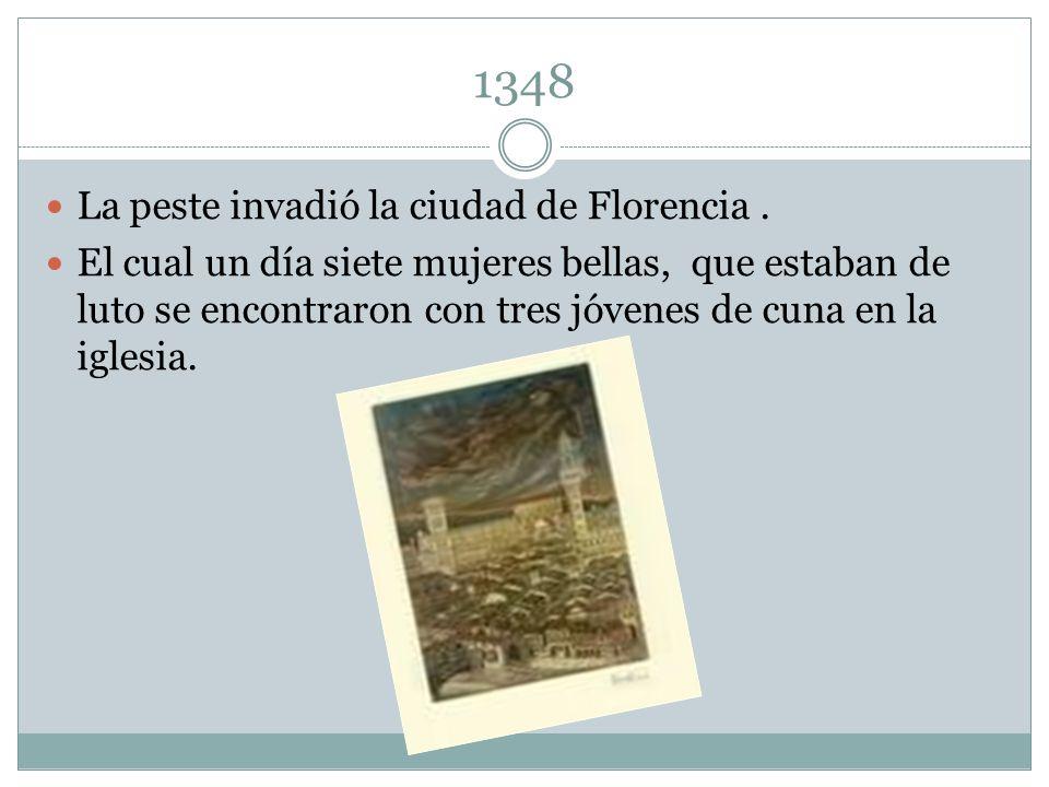 1348 La peste invadió la ciudad de Florencia .