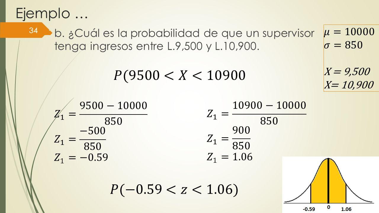 Ejemplo … 𝑃(9500<𝑋<10900 𝑃(−0.59<𝑧<1.06)