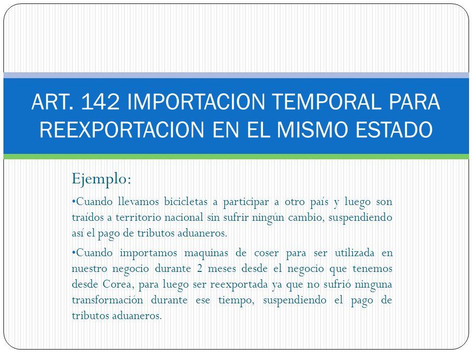 ART. 142 IMPORTACION TEMPORAL PARA REEXPORTACION EN EL MISMO ESTADO