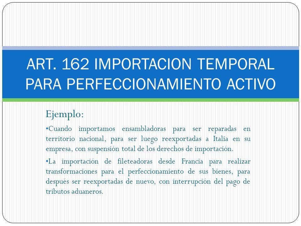 ART. 162 IMPORTACION TEMPORAL PARA PERFECCIONAMIENTO ACTIVO