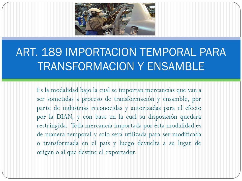 ART. 189 IMPORTACION TEMPORAL PARA TRANSFORMACION Y ENSAMBLE