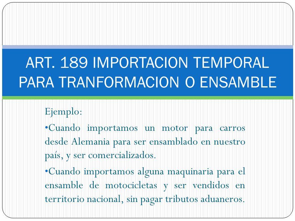 ART. 189 IMPORTACION TEMPORAL PARA TRANFORMACION O ENSAMBLE