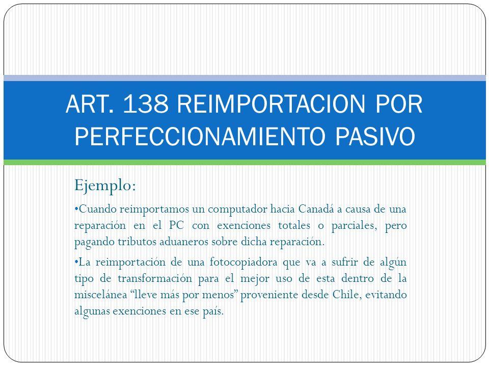 ART. 138 REIMPORTACION POR PERFECCIONAMIENTO PASIVO