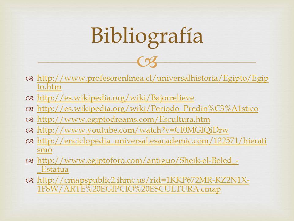 Bibliografía http://www.profesorenlinea.cl/universalhistoria/Egipto/Egipto.htm. http://es.wikipedia.org/wiki/Bajorrelieve.
