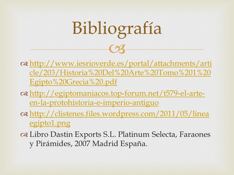 Bibliografía http://www.iesrioverde.es/portal/attachments/article/203/Historia%20Del%20Arte%20Tomo%201%20Egipto%20Grecia%20.pdf.