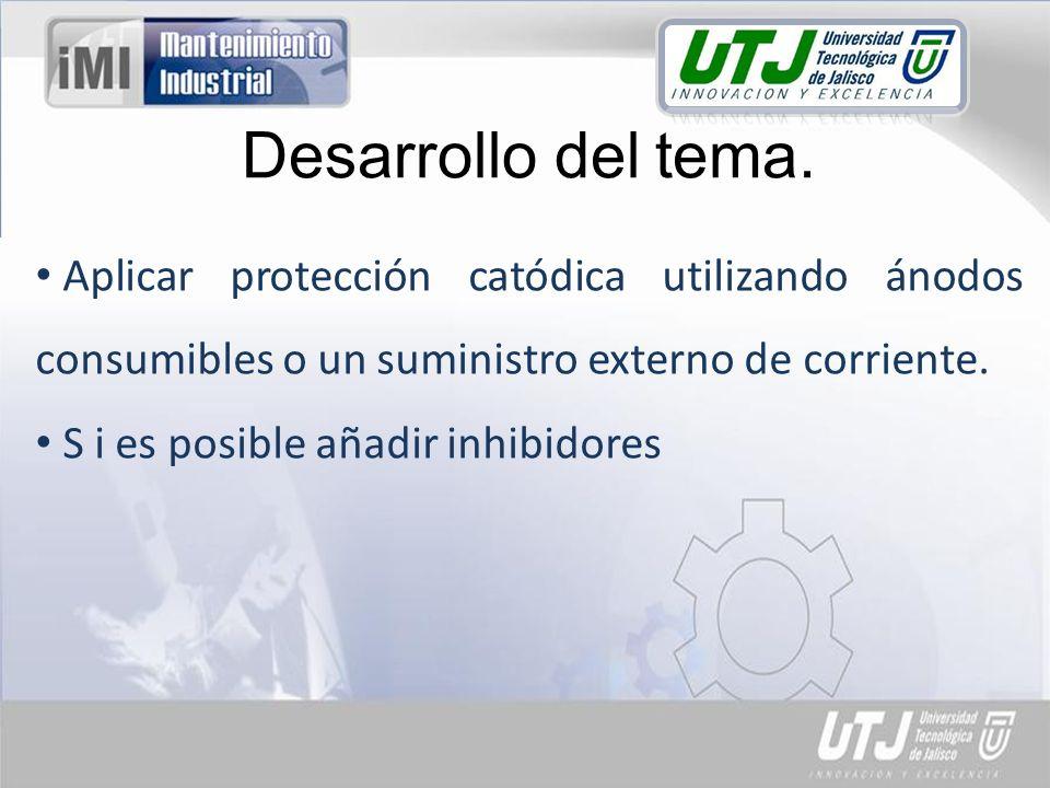 Desarrollo del tema. Aplicar protección catódica utilizando ánodos consumibles o un suministro externo de corriente.