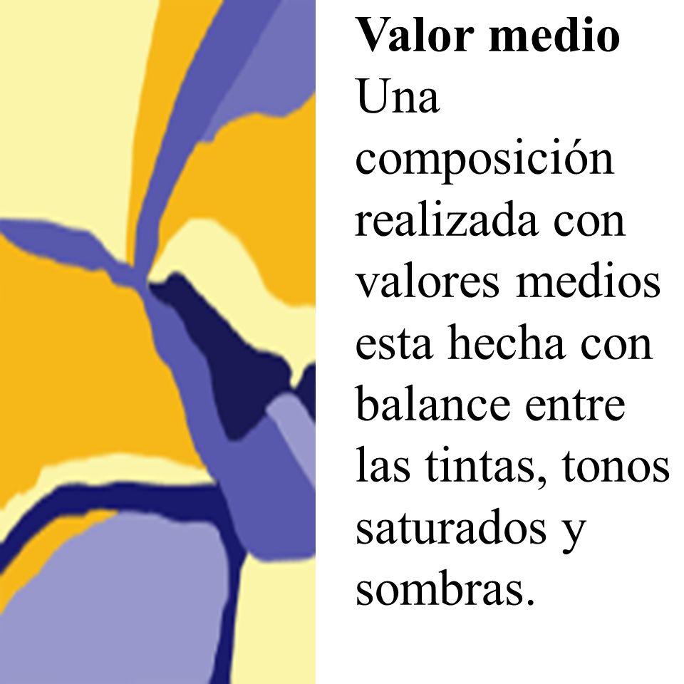 Valor medio Una composición realizada con valores medios esta hecha con balance entre las tintas, tonos saturados y sombras.