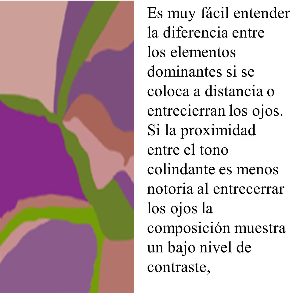 Es muy fácil entender la diferencia entre los elementos dominantes si se coloca a distancia o entrecierran los ojos.