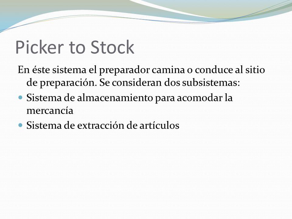 Picker to Stock En éste sistema el preparador camina o conduce al sitio de preparación. Se consideran dos subsistemas:
