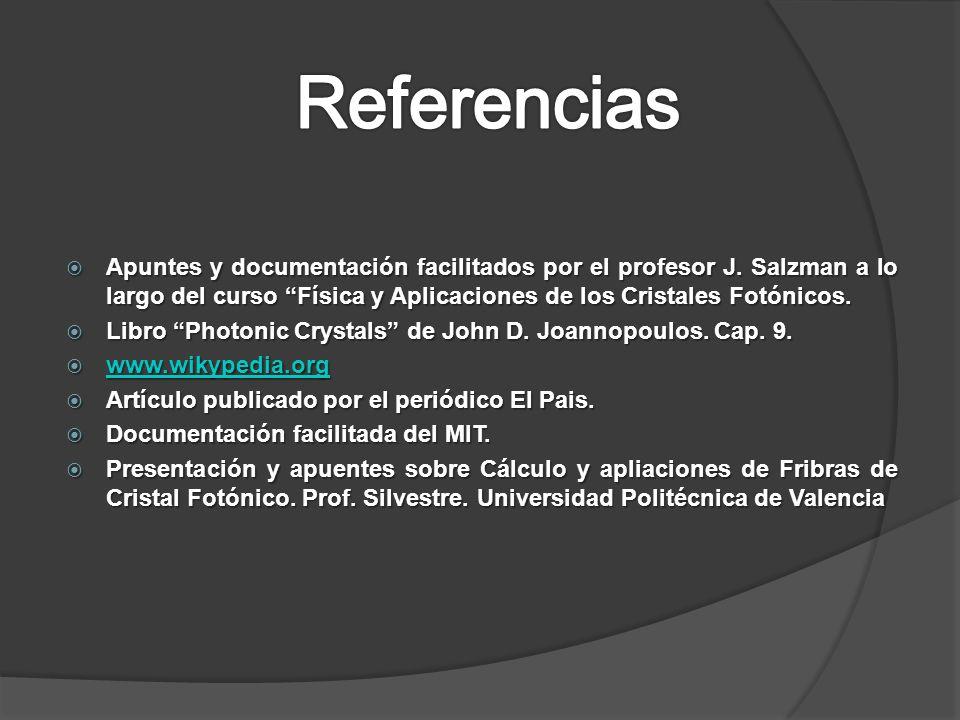 Referencias Apuntes y documentación facilitados por el profesor J. Salzman a lo largo del curso Física y Aplicaciones de los Cristales Fotónicos.
