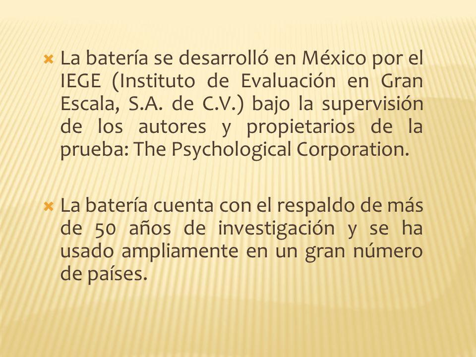 La batería se desarrolló en México por el IEGE (Instituto de Evaluación en Gran Escala, S.A. de C.V.) bajo la supervisión de los autores y propietarios de la prueba: The Psychological Corporation.