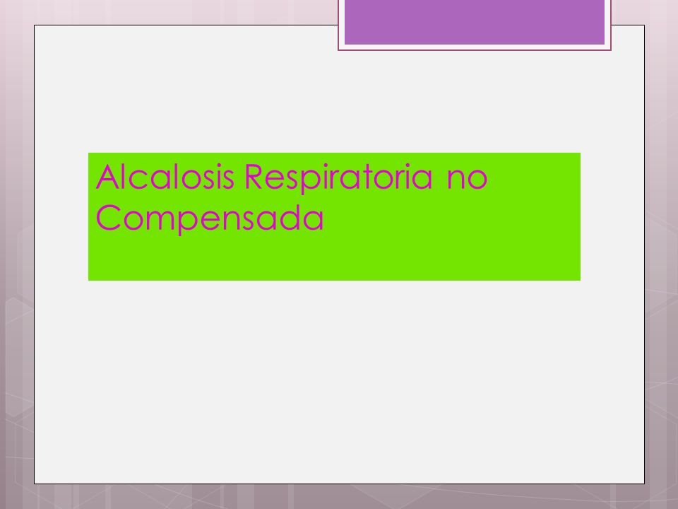 Alcalosis Respiratoria no Compensada