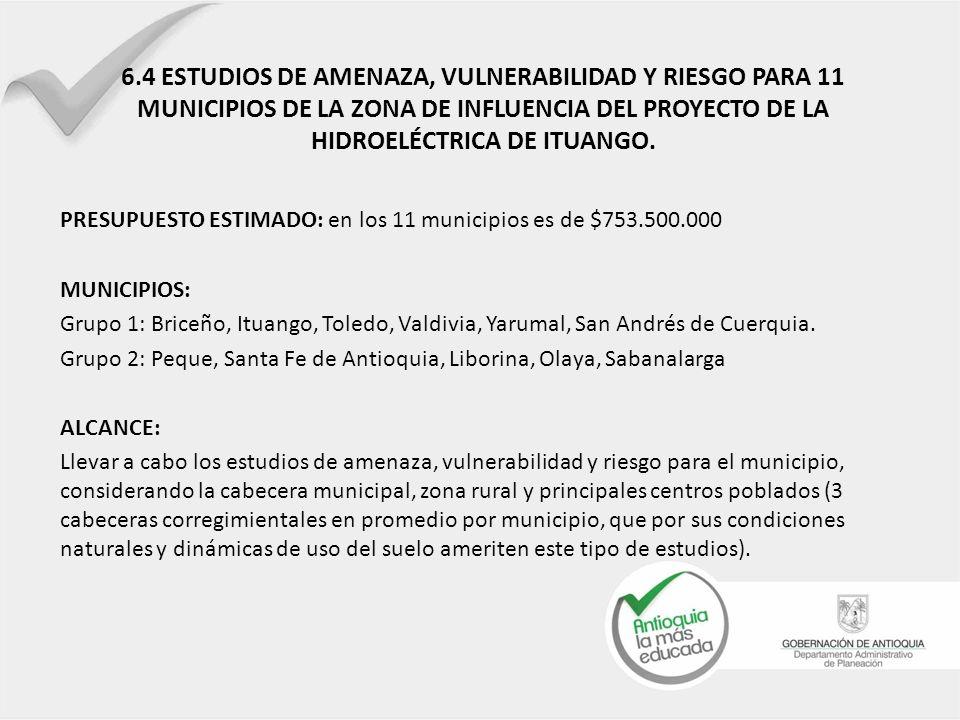 6.4 ESTUDIOS DE AMENAZA, VULNERABILIDAD Y RIESGO PARA 11 MUNICIPIOS DE LA ZONA DE INFLUENCIA DEL PROYECTO DE LA HIDROELÉCTRICA DE ITUANGO.